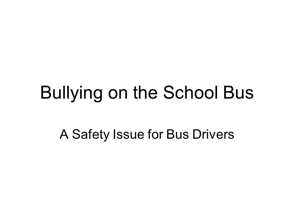 Bullying on the School Bus A Safety Issue for Bus Drivers