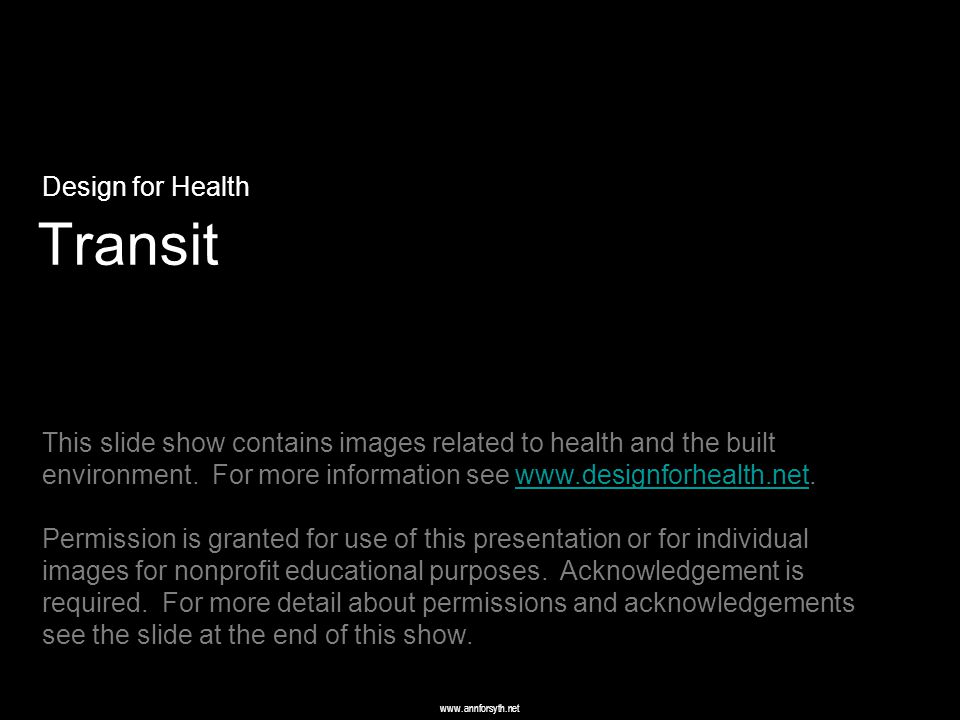 www.annforsyth.net Transit Design for Health This slide show contains images related to health and the built environment.