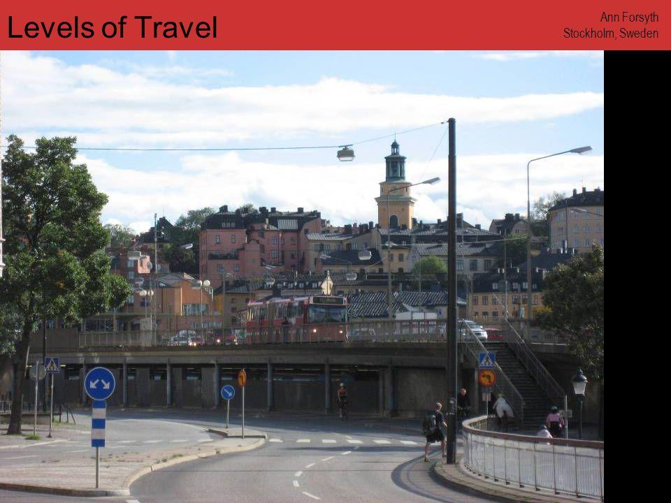 www.annforsyth.net Levels of Travel Ann Forsyth Stockholm, Sweden