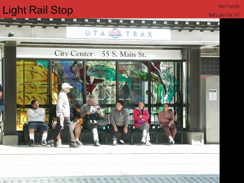 www.annforsyth.net Light Rail Stop Ann Forsyth Salt Lake City, UT