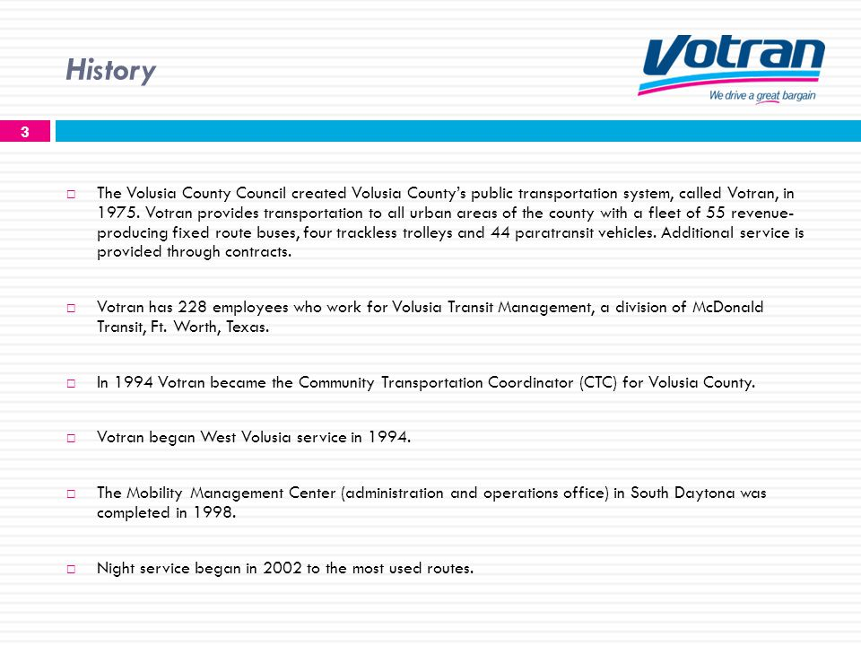 History The Volusia County Council created Volusia Countys public transportation system, called Votran, in 1975.