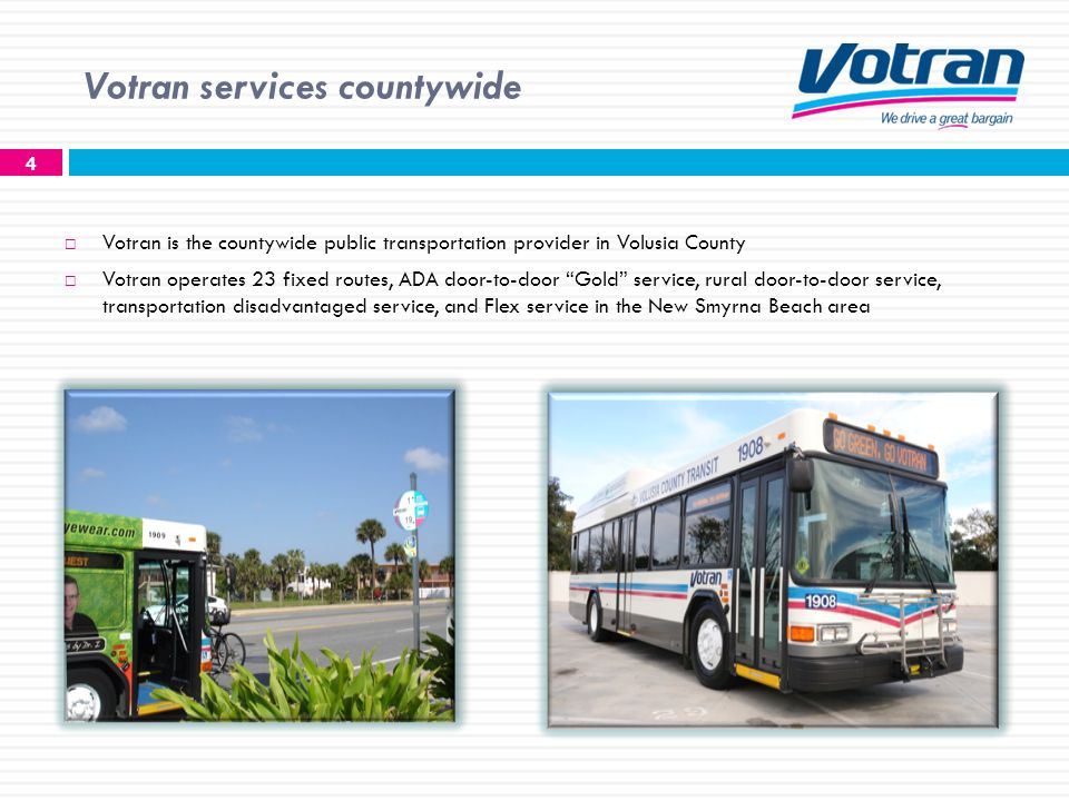 Votran services countywide Votran is the countywide public transportation provider in Volusia County Votran operates 23 fixed routes, ADA door-to-door Gold service, rural door-to-door service, transportation disadvantaged service, and Flex service in the New Smyrna Beach area 4