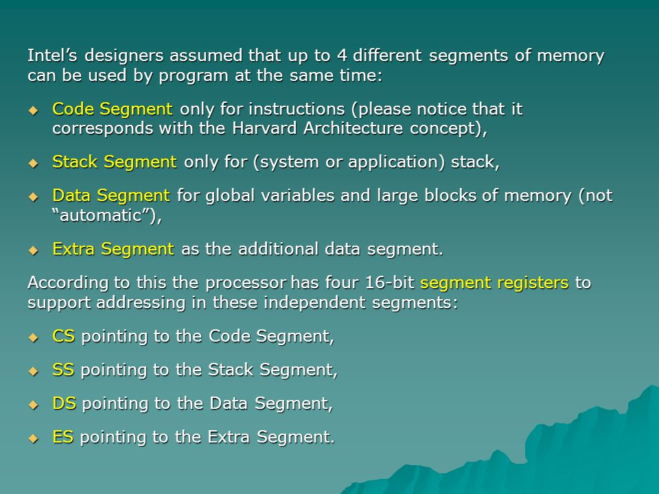 Intels designers assumed that up to 4 different segments of memory can be used by program at the same time: Code Segment only for instructions (please