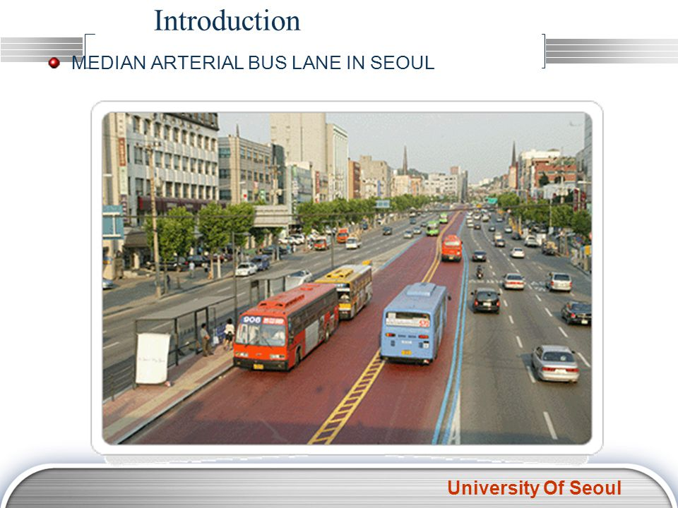 University Of Seoul MEDIAN ARTERIAL BUS LANE IN SEOUL Introduction
