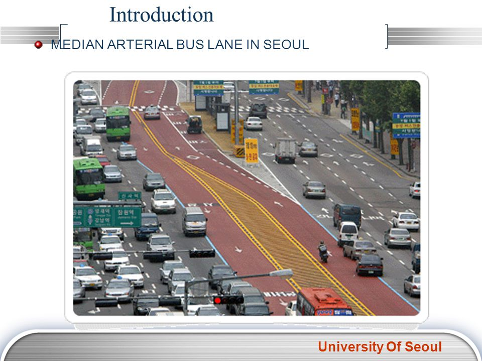 University Of Seoul Introduction Accessibility (Serviceability) is being focused more attention by planners recently Seoul City has redesigned the Bus Network systems to Hierarchical (corridor and feeder) systems Also implemented the bus network system with Median bus lane for improving the bus speed and access Need to measure the serviceability for evaluating how much the serviceability is improved