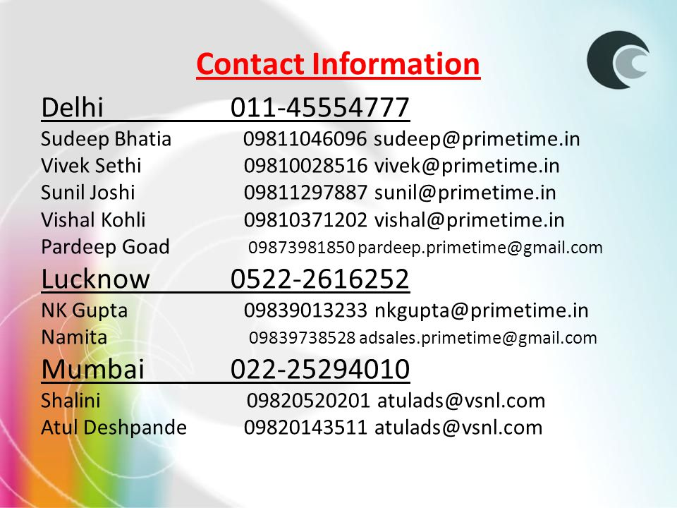Contact Information Delhi 011-45554777 Sudeep Bhatia 09811046096 sudeep@primetime.in Vivek Sethi09810028516 vivek@primetime.in Sunil Joshi09811297887