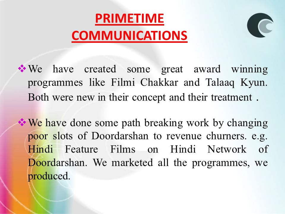 PRIMETIME COMMUNICATIONS We have created some great award winning programmes like Filmi Chakkar and Talaaq Kyun.