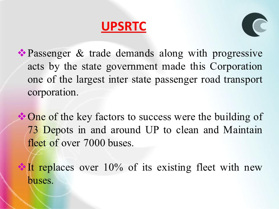 UPSRTC Passenger & trade demands along with progressive acts by the state government made this Corporation one of the largest inter state passenger road transport corporation.