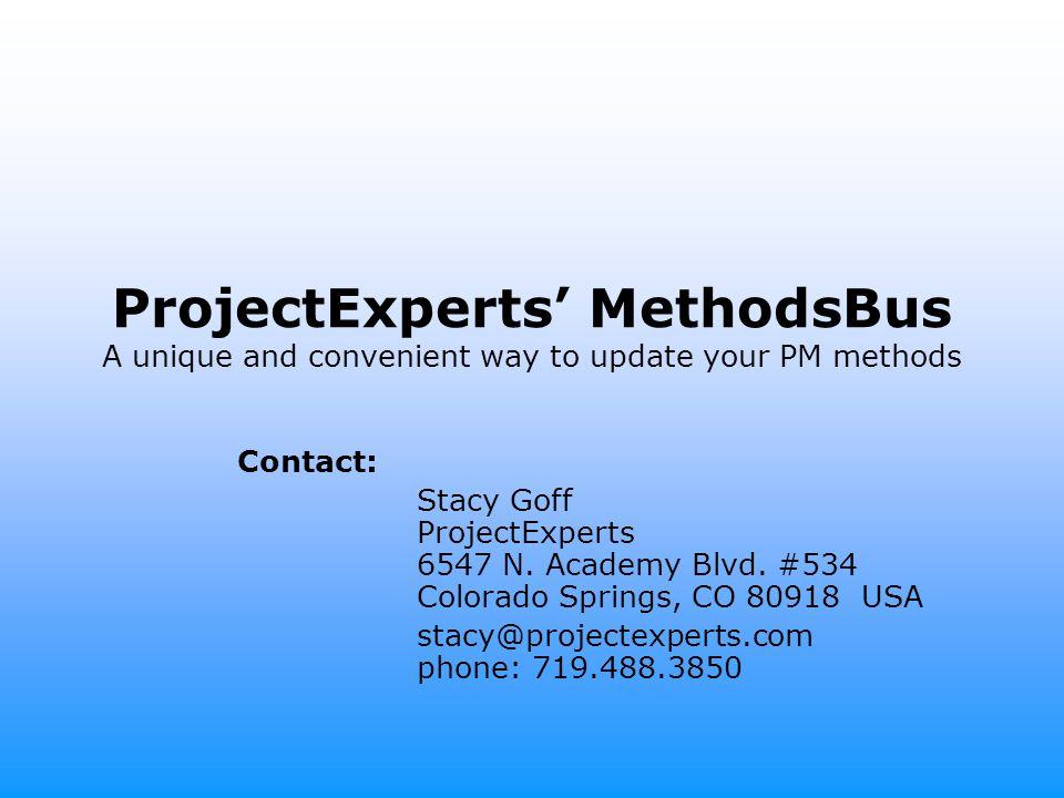 ProjectExperts MethodsBus A unique and convenient way to update your PM methods Contact: Stacy Goff ProjectExperts 6547 N.