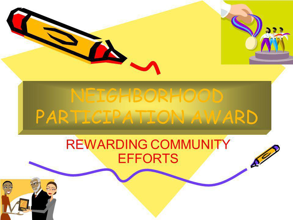 NEIGHBORHOOD PARTICIPATION AWARD REWARDING COMMUNITY EFFORTS