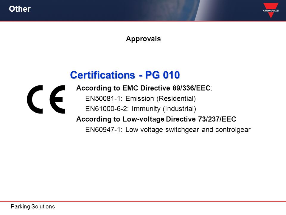 Other Approvals Certifications - PG 010 According to EMC Directive 89/336/EEC: EN50081-1: Emission (Residential) EN61000-6-2: Immunity (Industrial) Ac