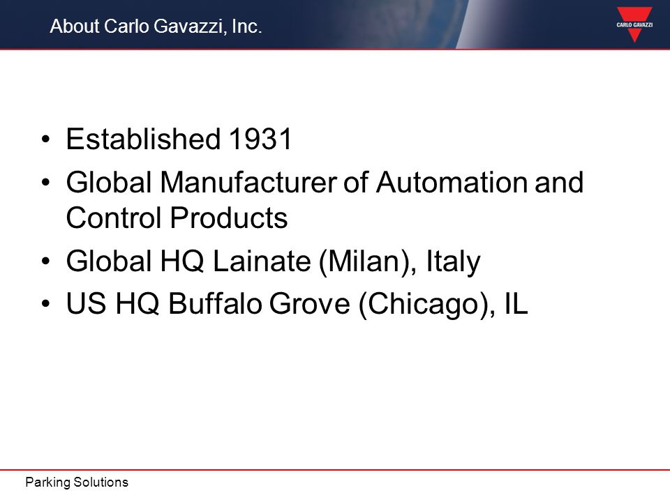 Established 1931 Global Manufacturer of Automation and Control Products Global HQ Lainate (Milan), Italy US HQ Buffalo Grove (Chicago), IL Parking Sol