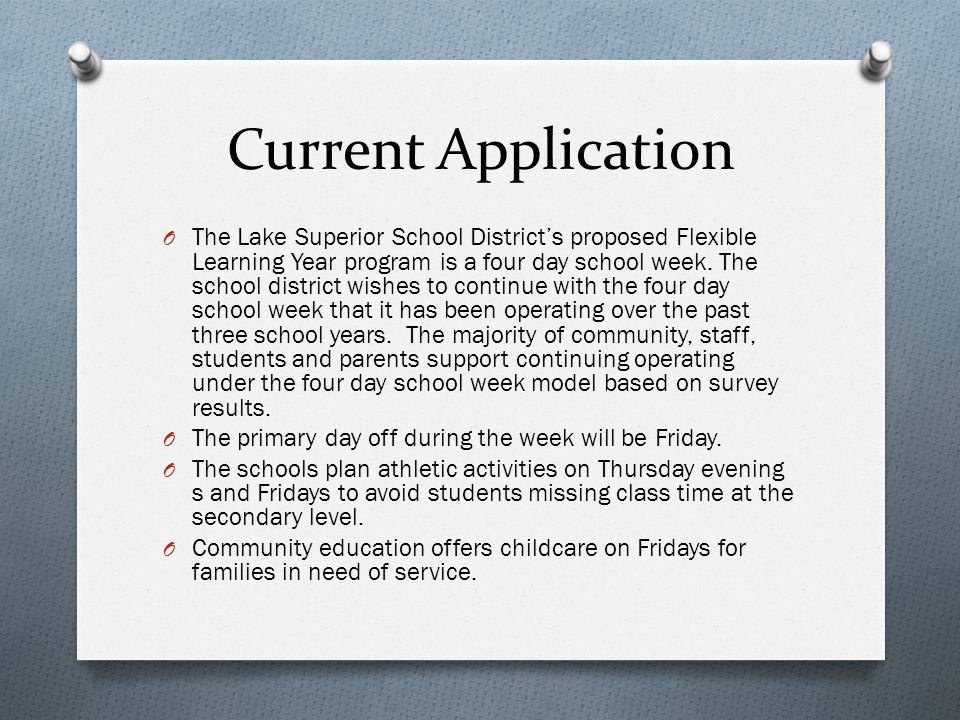 Current Application O The Lake Superior School Districts proposed Flexible Learning Year program is a four day school week.
