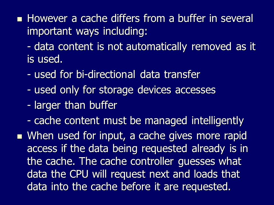 However a cache differs from a buffer in several important ways including: However a cache differs from a buffer in several important ways including: