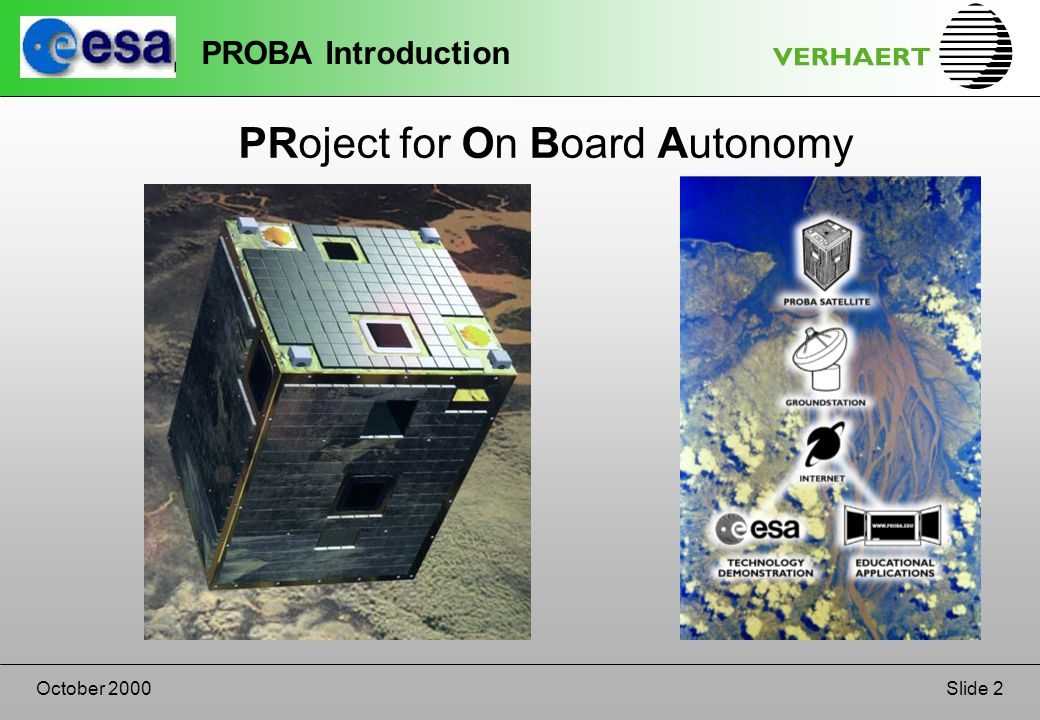 Slide 2October 2000 PROBA Introduction PRoject for On Board Autonomy