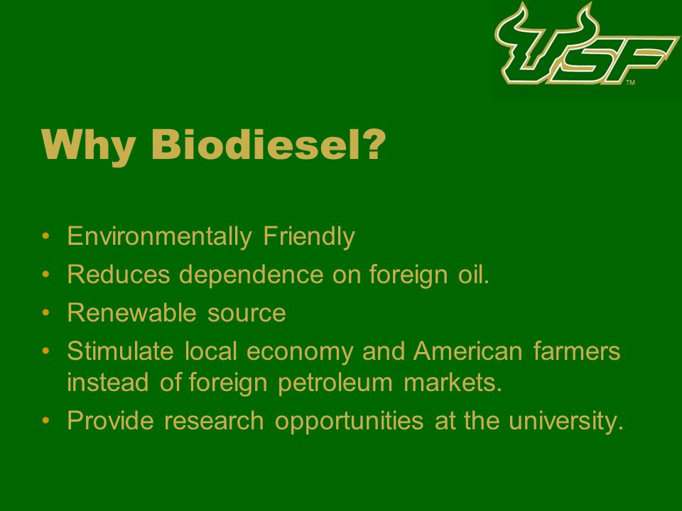 Why Biodiesel. Environmentally Friendly Reduces dependence on foreign oil.