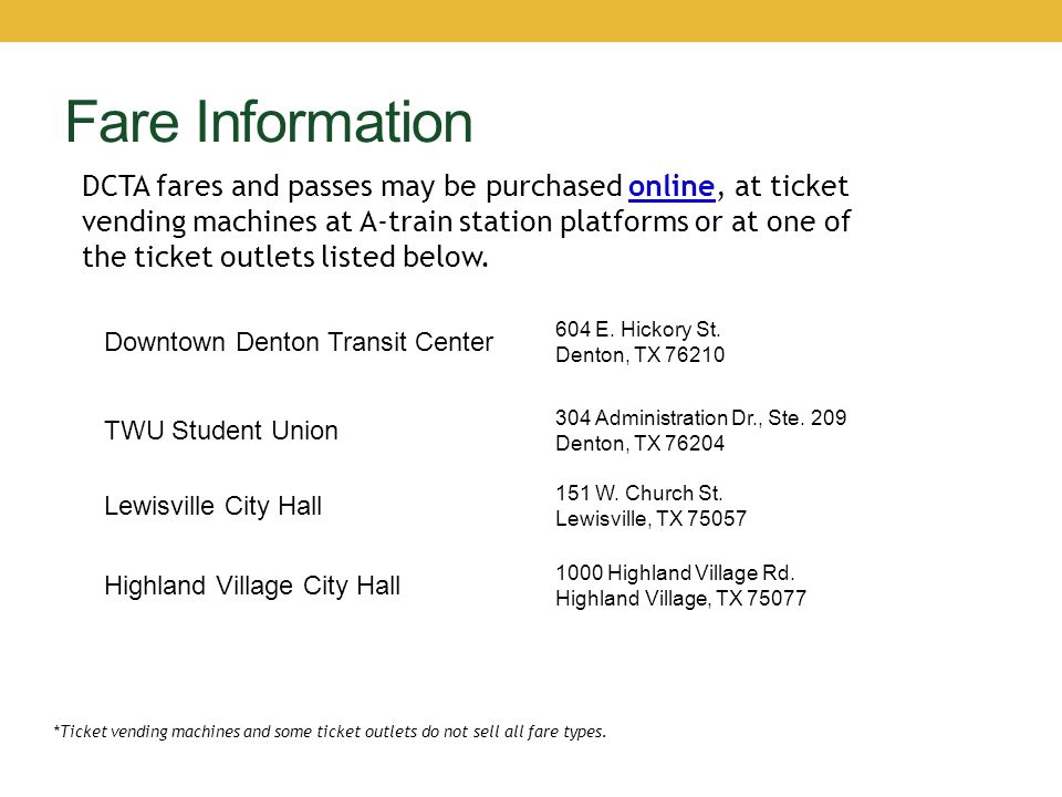 Fare Information Downtown Denton Transit Center 604 E. Hickory St. Denton, TX 76210 TWU Student Union 304 Administration Dr., Ste. 209 Denton, TX 7620