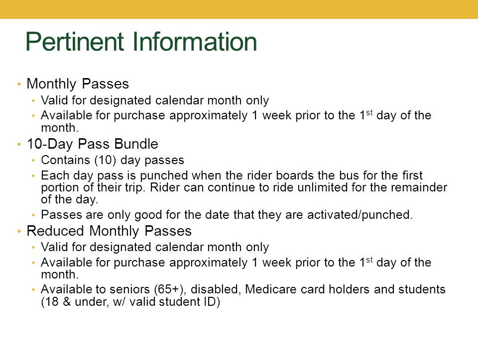 Pertinent Information Monthly Passes Valid for designated calendar month only Available for purchase approximately 1 week prior to the 1 st day of the