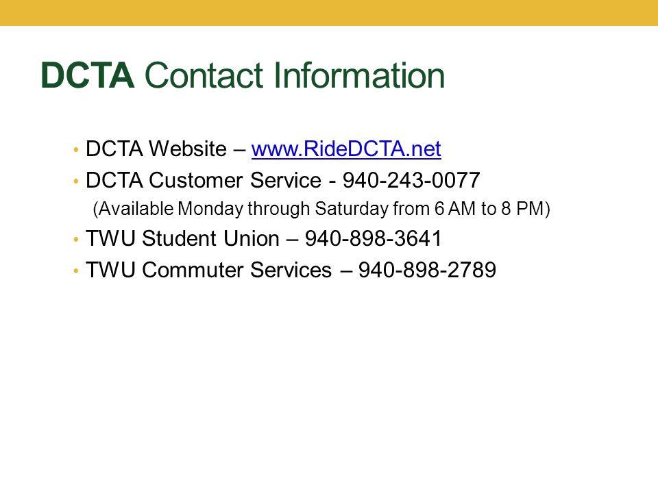 DCTA Contact Information DCTA Website – www.RideDCTA.netwww.RideDCTA.net DCTA Customer Service - 940-243-0077 (Available Monday through Saturday from