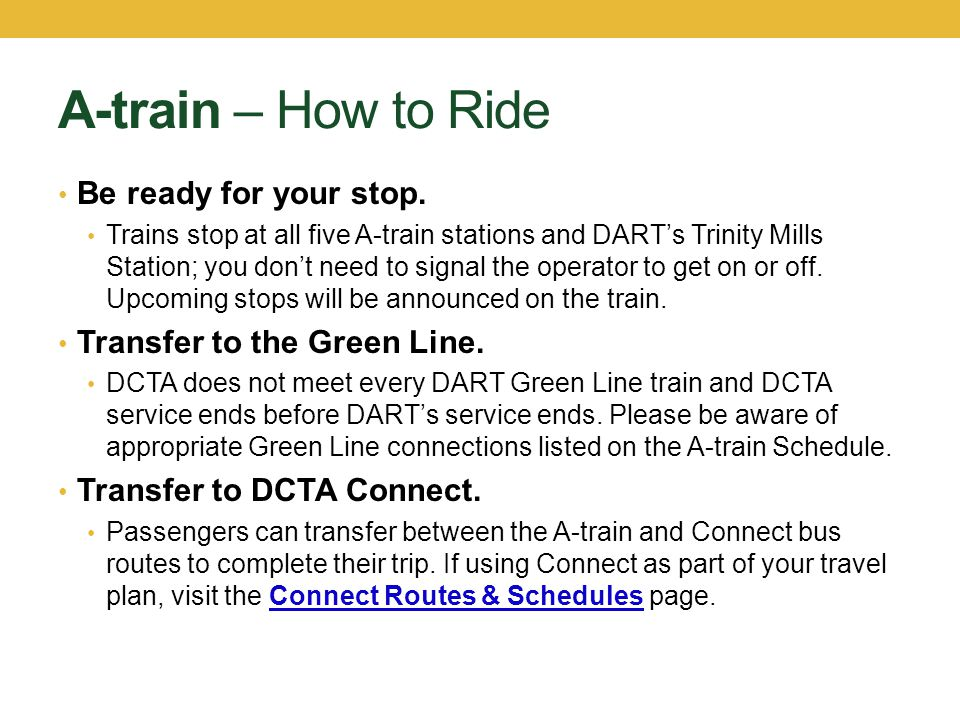 A-train – How to Ride Be ready for your stop. Trains stop at all five A-train stations and DARTs Trinity Mills Station; you dont need to signal the op