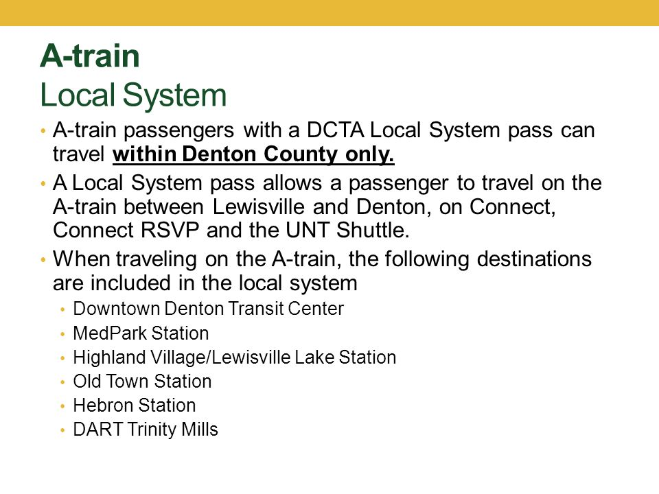 A-train Local System A-train passengers with a DCTA Local System pass can travel within Denton County only. A Local System pass allows a passenger to