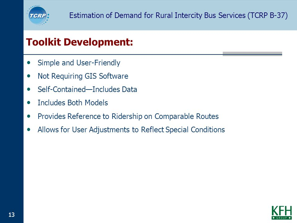 Estimation of Demand for Rural Intercity Bus Services (TCRP B-37) 13 Toolkit Development: Simple and User-Friendly Not Requiring GIS Software Self-Con