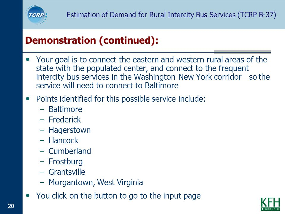 Estimation of Demand for Rural Intercity Bus Services (TCRP B-37) 20 Demonstration (continued): Your goal is to connect the eastern and western rural