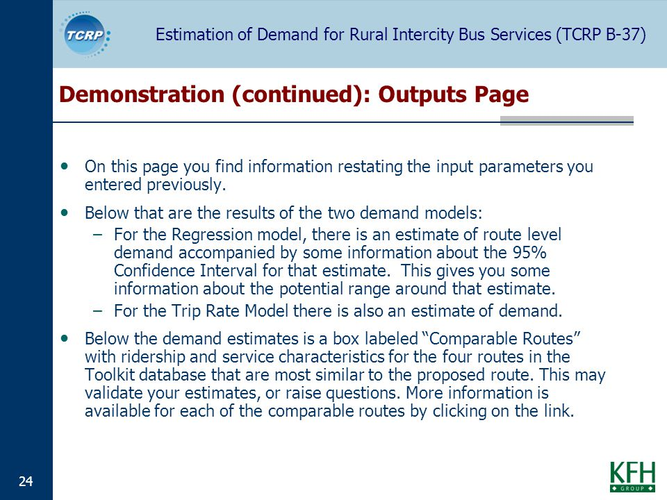 Estimation of Demand for Rural Intercity Bus Services (TCRP B-37) 24 Demonstration (continued): Outputs Page On this page you find information restating the input parameters you entered previously.