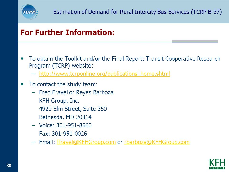 Estimation of Demand for Rural Intercity Bus Services (TCRP B-37) 30 For Further Information: To obtain the Toolkit and/or the Final Report: Transit C