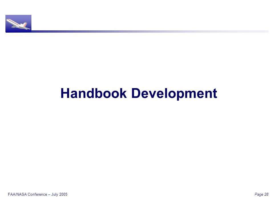 FAA/NASA Conference – July 2005 Page 28 Handbook Development