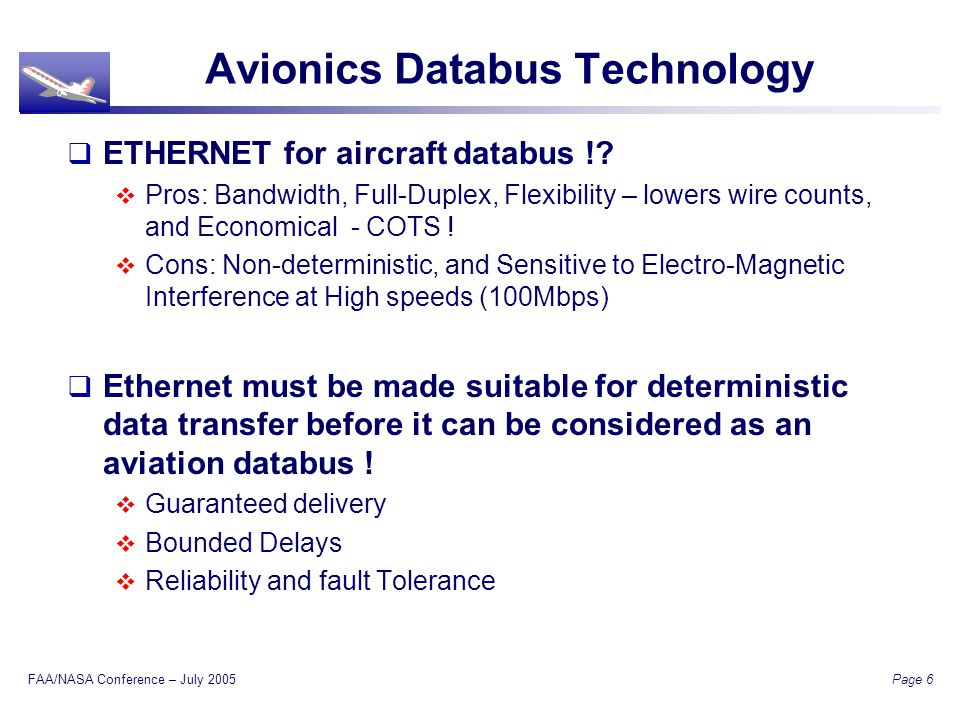 FAA/NASA Conference – July 2005 Page 6 Avionics Databus Technology ETHERNET for aircraft databus !.
