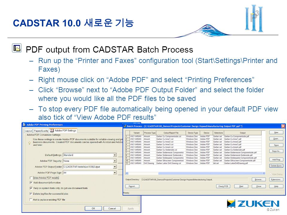 © Zuken PDF output from CADSTAR Batch Process –Run up the Printer and Faxes configuration tool (Start\Settings\Printer and Faxes) –Right mouse click o