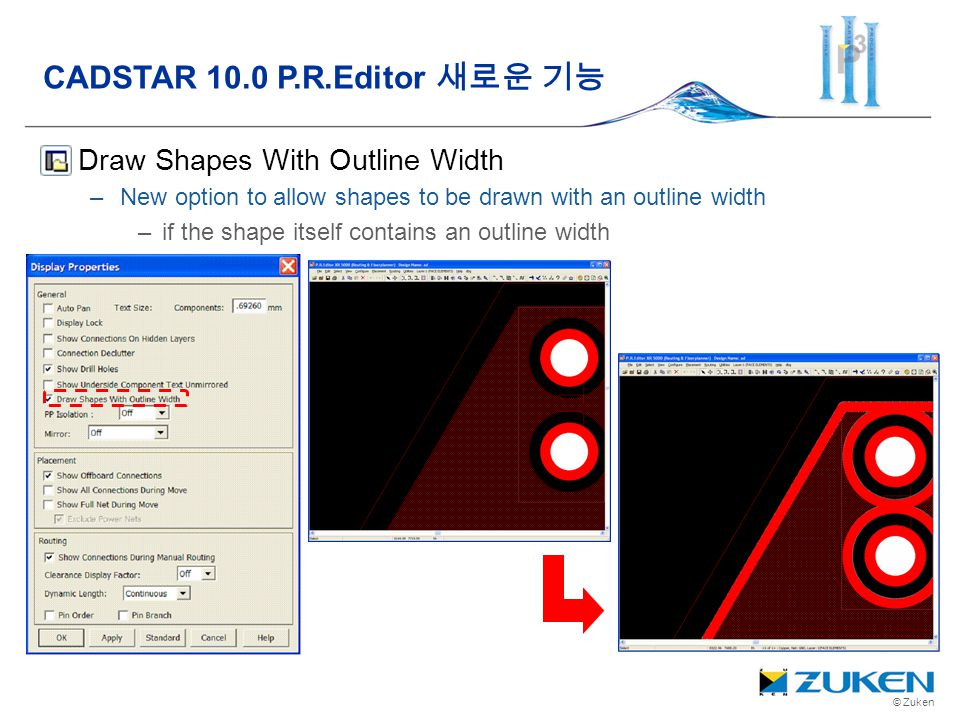 © Zuken Draw Shapes With Outline Width –New option to allow shapes to be drawn with an outline width –if the shape itself contains an outline width CA