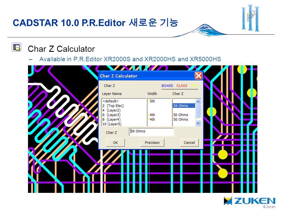 © Zuken Char Z Calculator –Available in P.R.Editor XR2000S and XR2000HS and XR5000HS CADSTAR 10.0 P.R.Editor