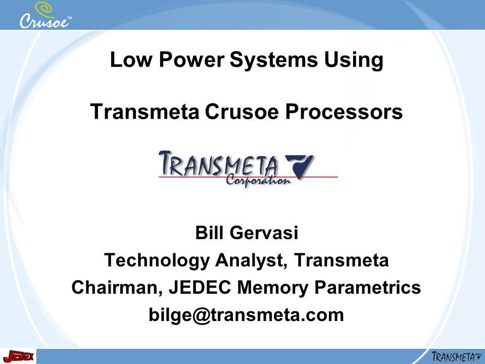 Low Power Systems Using Transmeta Crusoe Processors Bill Gervasi Technology Analyst, Transmeta Chairman, JEDEC Memory Parametrics bilge@transmeta.com