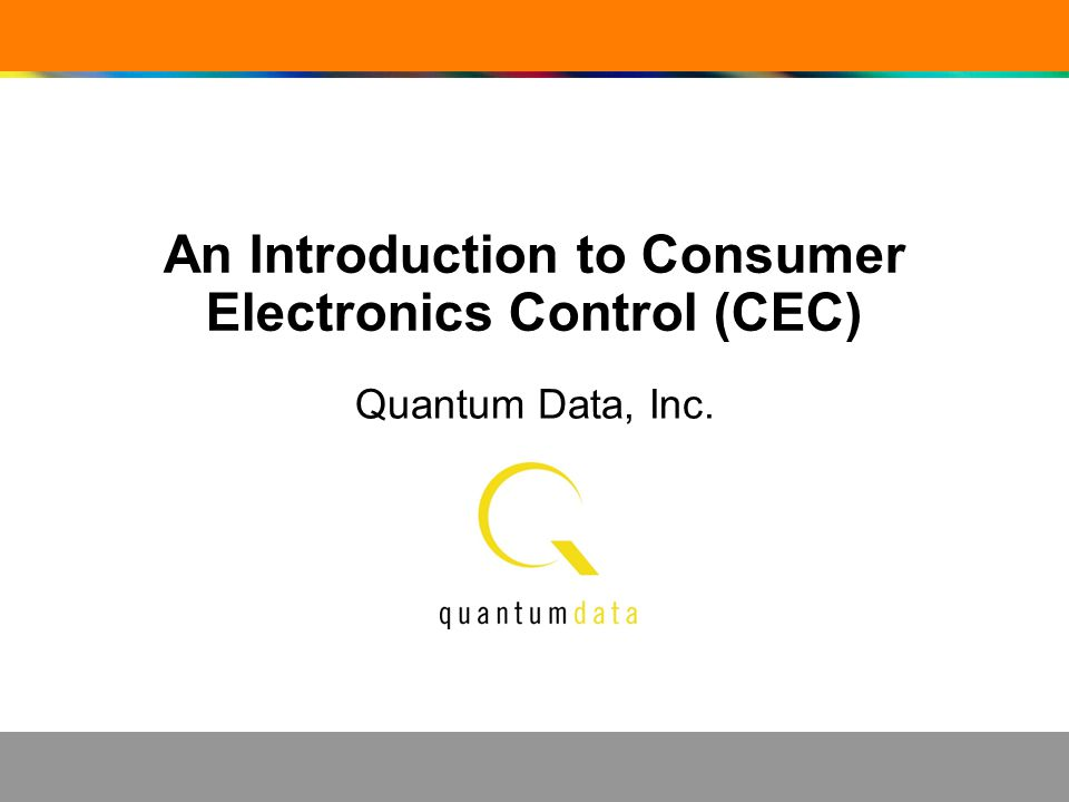 An Introduction to Consumer Electronics Control (CEC) Quantum Data, Inc.