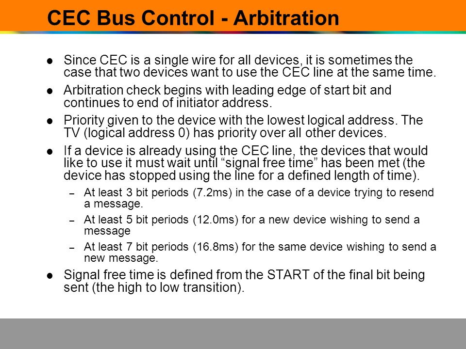 CEC Bus Control - Arbitration Since CEC is a single wire for all devices, it is sometimes the case that two devices want to use the CEC line at the sa