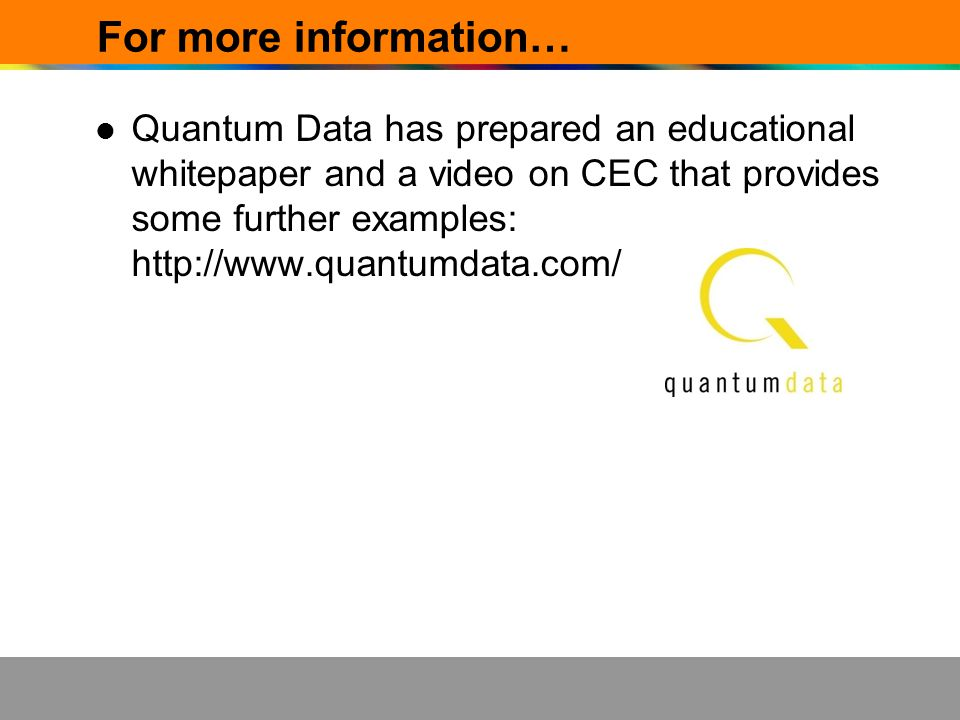 For more information… Quantum Data has prepared an educational whitepaper and a video on CEC that provides some further examples: http://www.quantumda