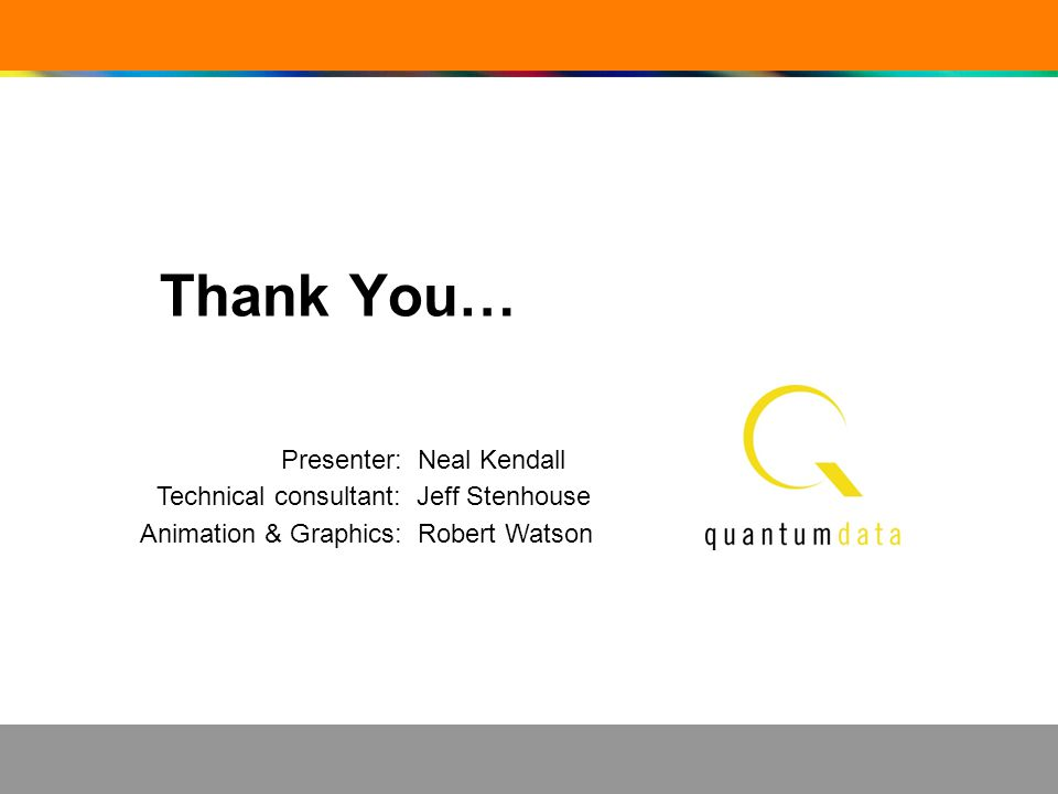 Thank You… Presenter: Neal Kendall Technical consultant: Jeff Stenhouse Animation & Graphics: Robert Watson