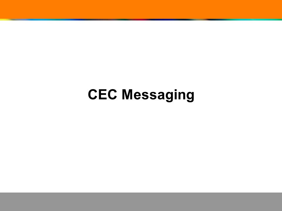CEC Messaging – Quick Facts CEC messages generally consist of two functional categories: – Request – asking another device(s) to take action or to give information (e.g.
