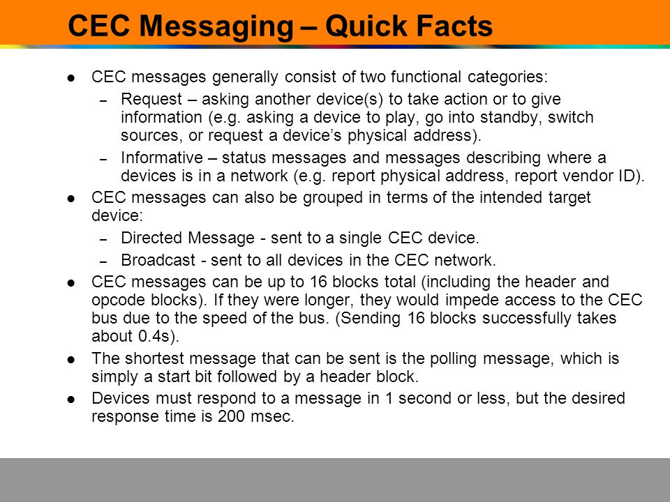 CEC Messaging – Quick Facts CEC messages generally consist of two functional categories: – Request – asking another device(s) to take action or to giv