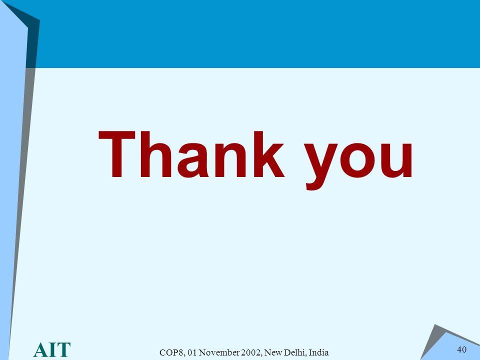 AIT COP8, 01 November 2002, New Delhi, India 40 Thank you