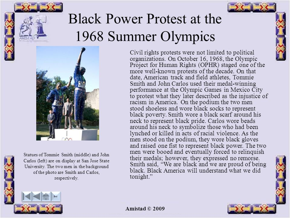 Amistad © 2009 Black Power Protest at the 1968 Summer Olympics Civil rights protests were not limited to political organizations.