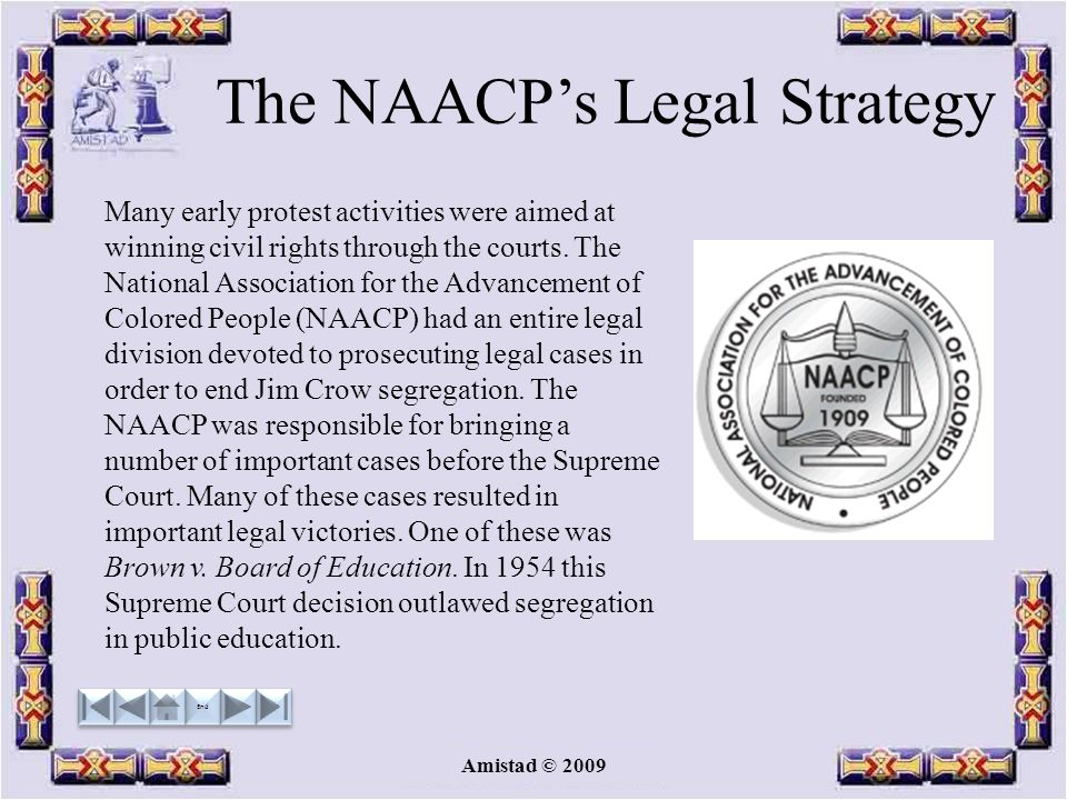 Amistad © 2009 The NAACPs Legal Strategy Many early protest activities were aimed at winning civil rights through the courts.