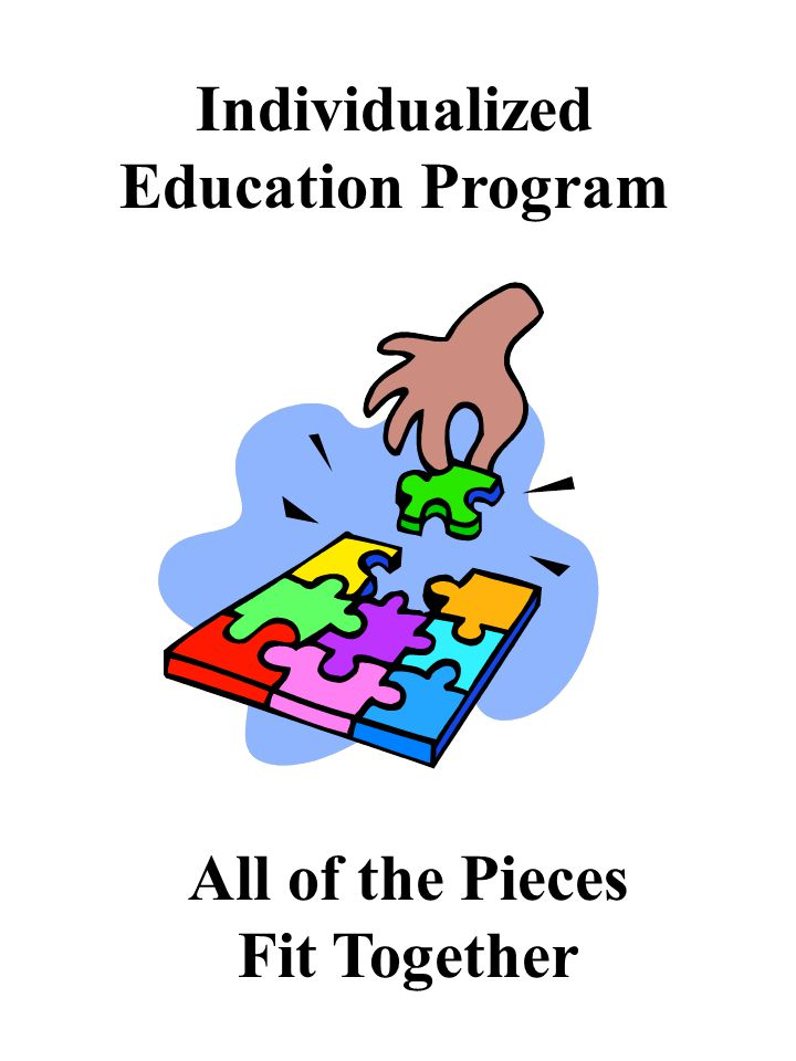 Individualized Education Program All of the Pieces Fit Together