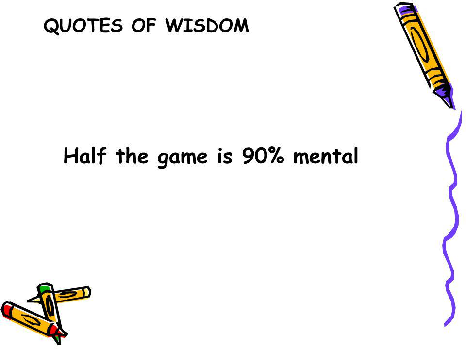 Half the game is 90% mental