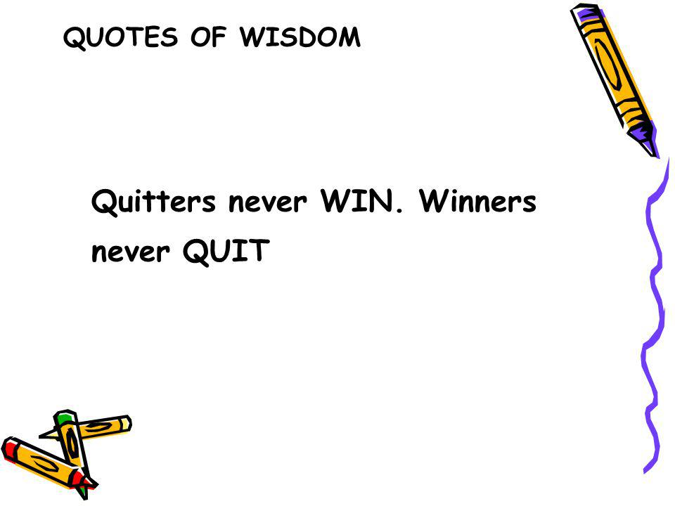 Quitters never WIN. Winners never QUIT QUOTES OF WISDOM