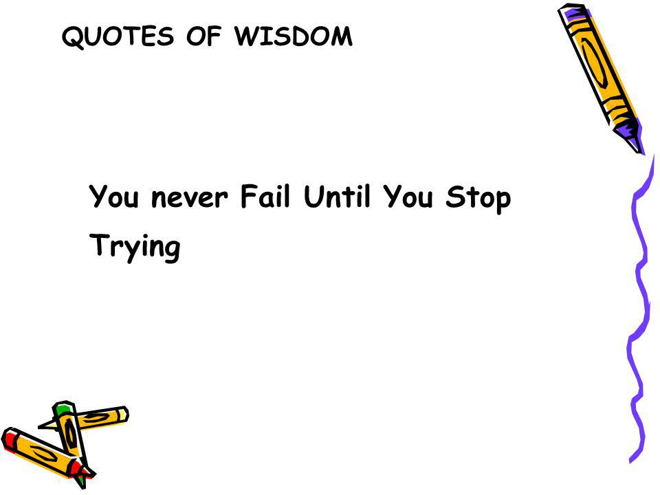You never Fail Until You Stop Trying QUOTES OF WISDOM