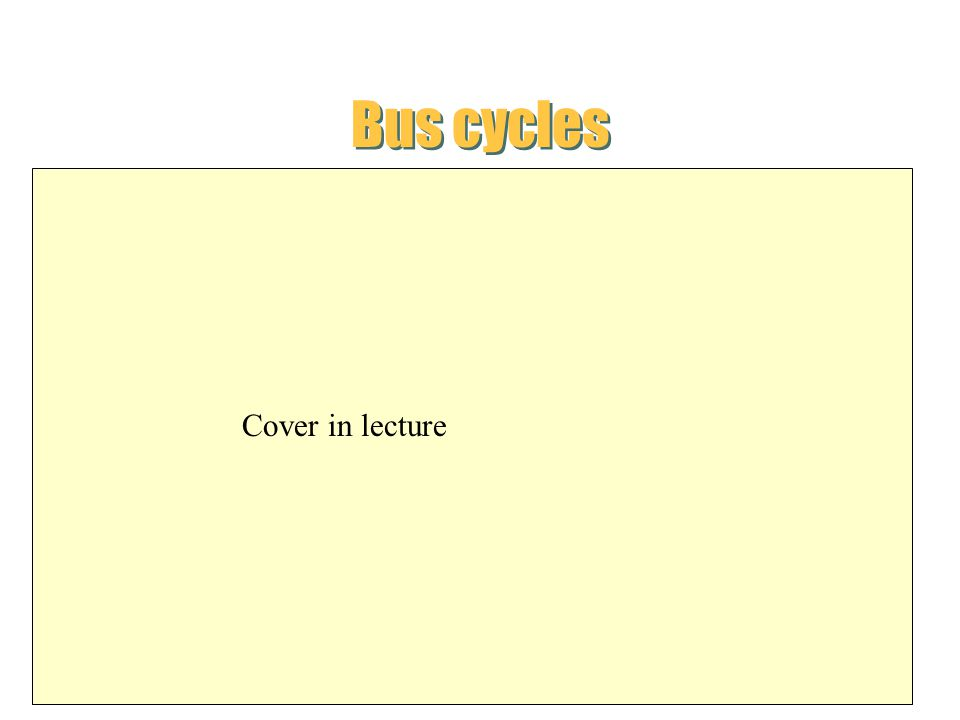Bus cycles Transfer of data occurs between Processor and memory Processor and I/O Memory and I/O (DMA) Bus cycles are used to perform these transfers