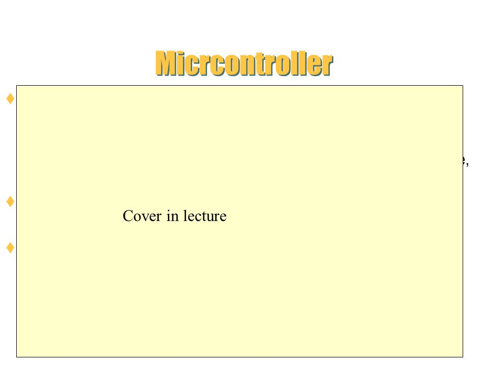 Micrcontroller Many other companies that produce other microcontollers Microchip, Motorola, Atmel, Philips, Hitachi, etc … Differ in internal architec